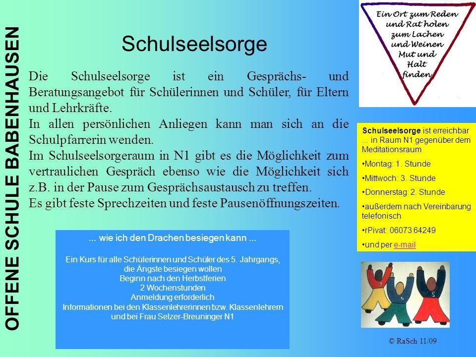 OFFENE SCHULE BABENHAUSEN © RaSch 11/09 Schulseelsorge Die Schulseelsorge ist ein Gesprächs- und Beratungsangebot für Schülerinnen und Schüler, für El