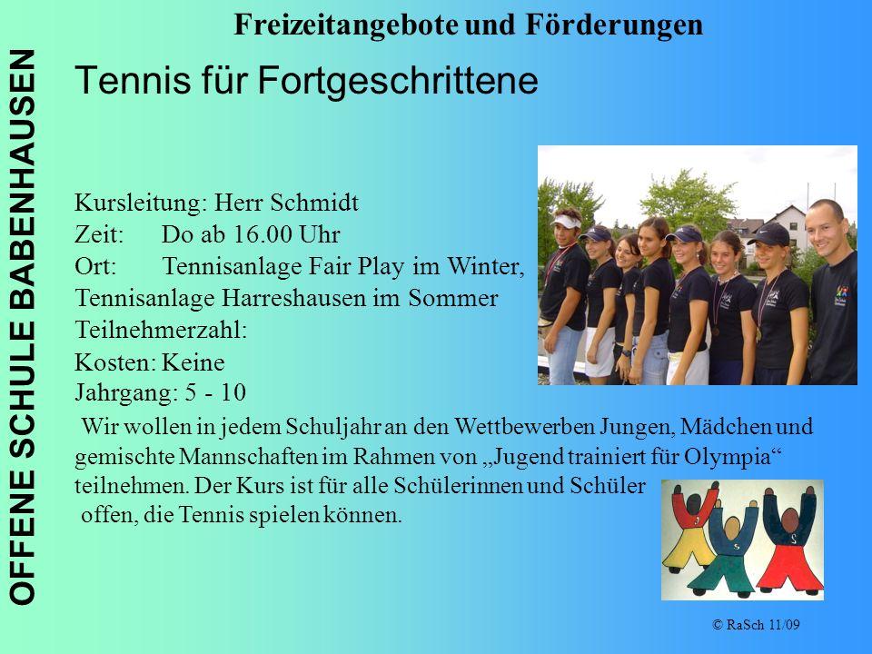 OFFENE SCHULE BABENHAUSEN © RaSch 11/09 Tennis für Fortgeschrittene Freizeitangebote und Förderungen Kursleitung: Herr Schmidt Zeit: Do ab 16.00 Uhr O