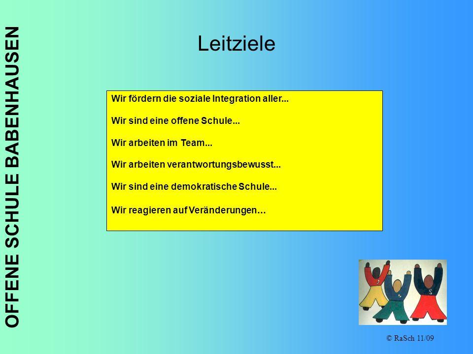OFFENE SCHULE BABENHAUSEN © RaSch 11/09 Leitziele Wir fördern die soziale Integration aller... Wir sind eine offene Schule... Wir arbeiten im Team...