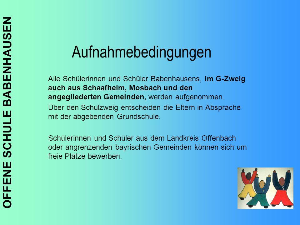 OFFENE SCHULE BABENHAUSEN Aufnahmebedingungen Alle Schülerinnen und Schüler Babenhausens, im G-Zweig auch aus Schaafheim, Mosbach und den angegliedert