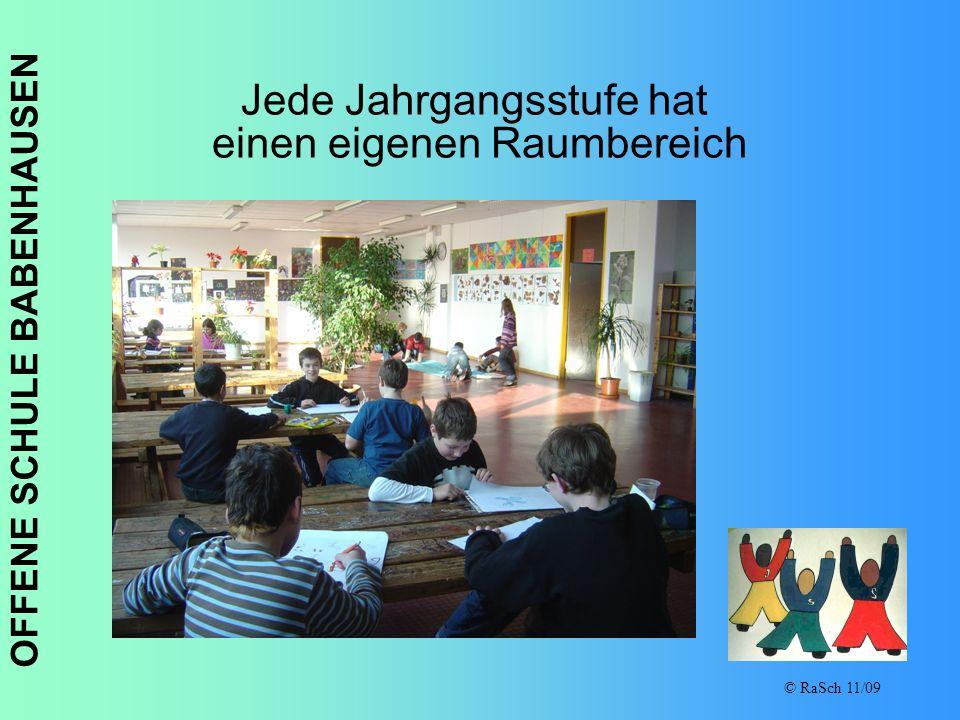 OFFENE SCHULE BABENHAUSEN © RaSch 11/09 Jede Jahrgangsstufe hat einen eigenen Raumbereich