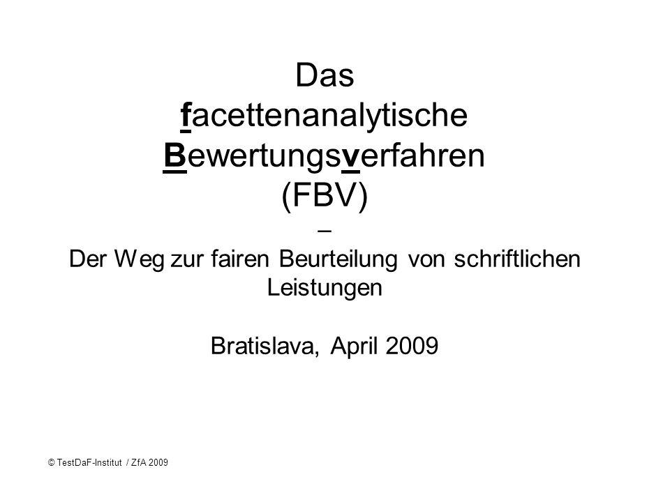 © TestDaF-Institut / ZfA 2009 Das facettenanalytische Bewertungsverfahren (FBV) – Der Weg zur fairen Beurteilung von schriftlichen Leistungen Bratisla