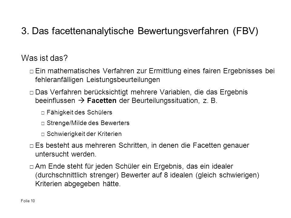 3. Das facettenanalytische Bewertungsverfahren (FBV) Was ist das? Ein mathematisches Verfahren zur Ermittlung eines fairen Ergebnisses bei fehleranfäl