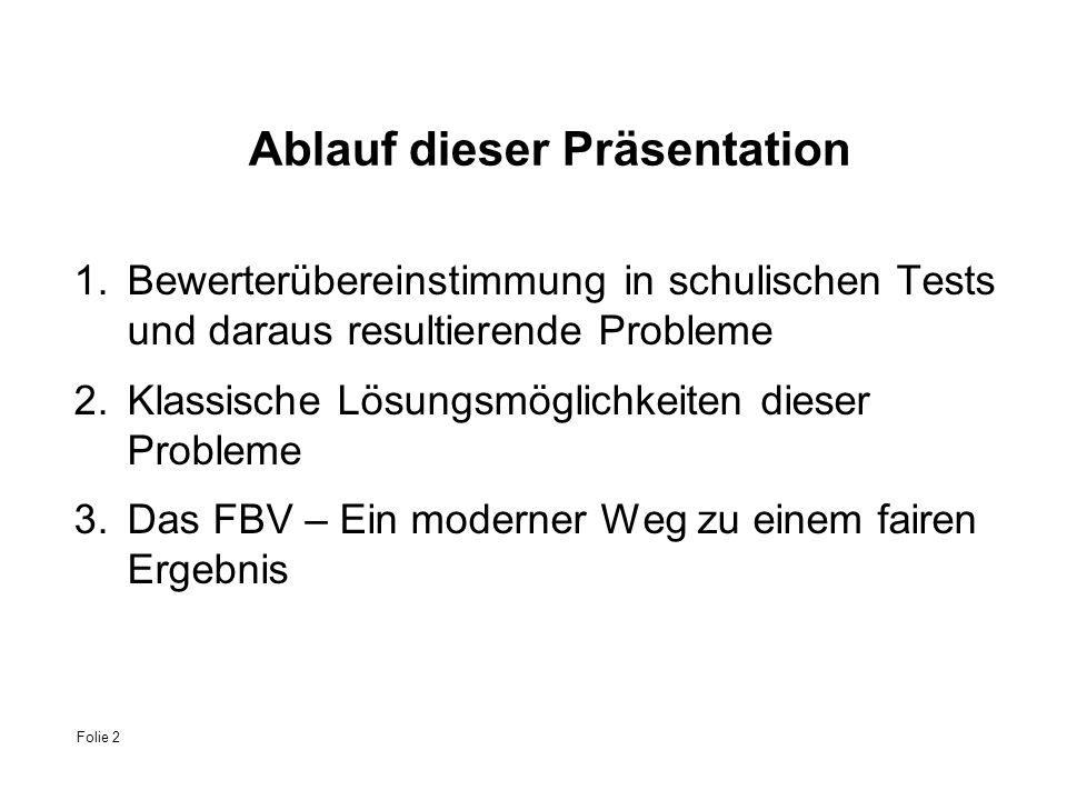 Folie 2 Ablauf dieser Präsentation 1.Bewerterübereinstimmung in schulischen Tests und daraus resultierende Probleme 2.Klassische Lösungsmöglichkeiten