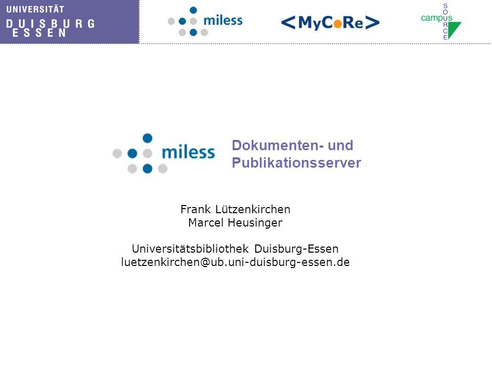 Dokumenten- und Publikationsserver Frank Lützenkirchen Marcel Heusinger Universitätsbibliothek Duisburg-Essen luetzenkirchen@ub.uni-duisburg-essen.de