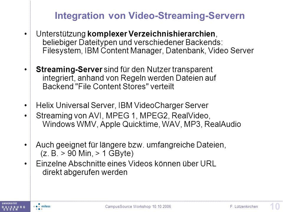 CampusSource Workshop 10.10.2006F. Lützenkirchen 10 Integration von Video-Streaming-Servern Unterstützung komplexer Verzeichnishierarchien, beliebiger