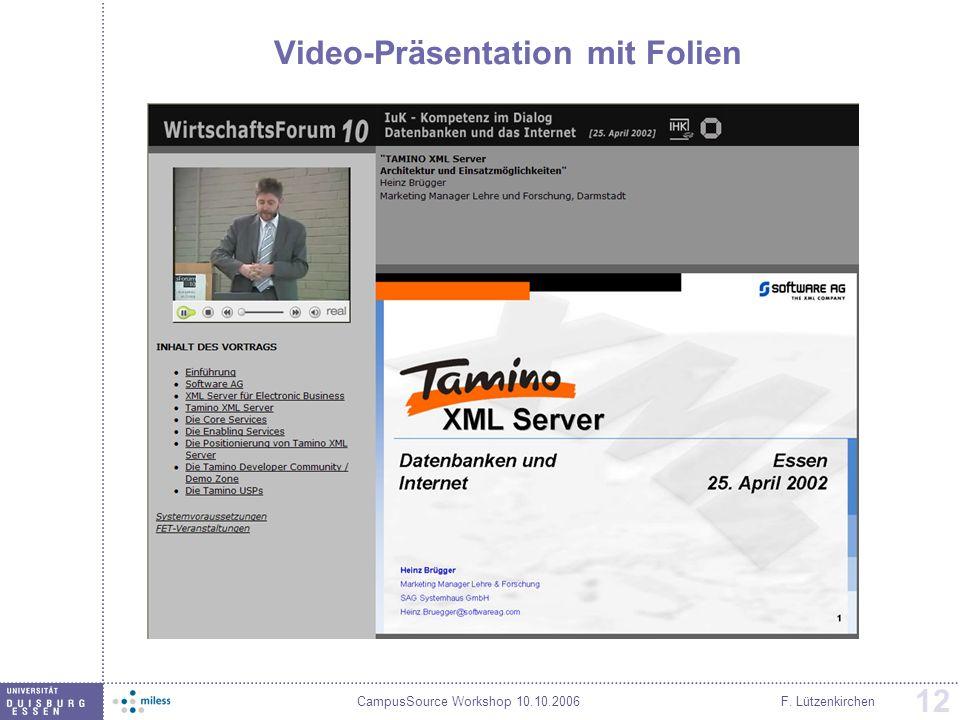 CampusSource Workshop 10.10.2006F. Lützenkirchen 12 Video-Präsentation mit Folien