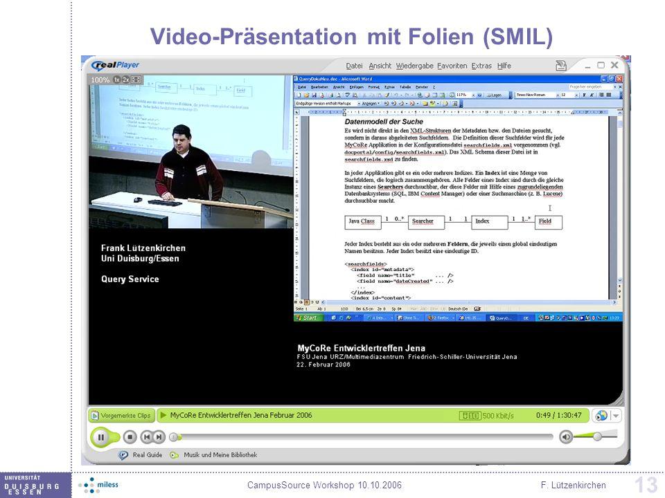 CampusSource Workshop 10.10.2006F. Lützenkirchen 13 Video-Präsentation mit Folien (SMIL)