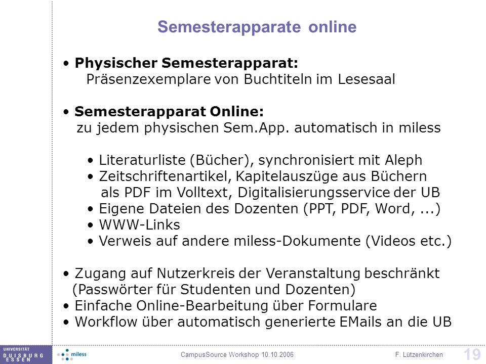 CampusSource Workshop 10.10.2006F. Lützenkirchen 19 Semesterapparate online Physischer Semesterapparat: Präsenzexemplare von Buchtiteln im Lesesaal Se