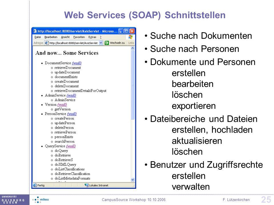 CampusSource Workshop 10.10.2006F. Lützenkirchen 25 Web Services (SOAP) Schnittstellen Suche nach Dokumenten Suche nach Personen Dokumente und Persone