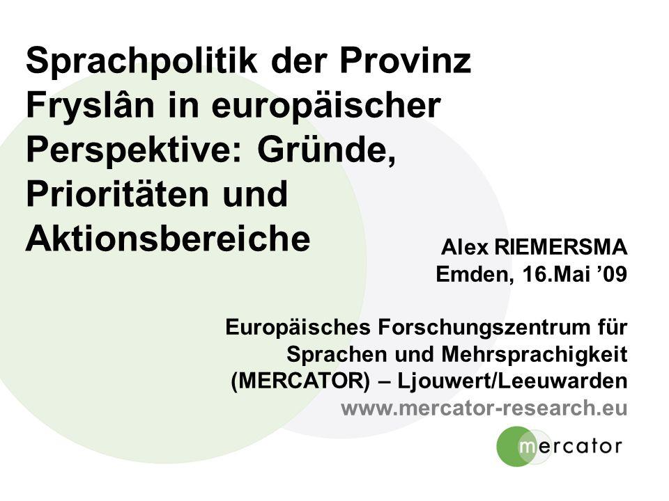 Sprachpolitik der Provinz Fryslân in europäischer Perspektive: Gründe, Prioritäten und Aktionsbereiche Alex RIEMERSMA Emden, 16.Mai 09 Europäisches Fo