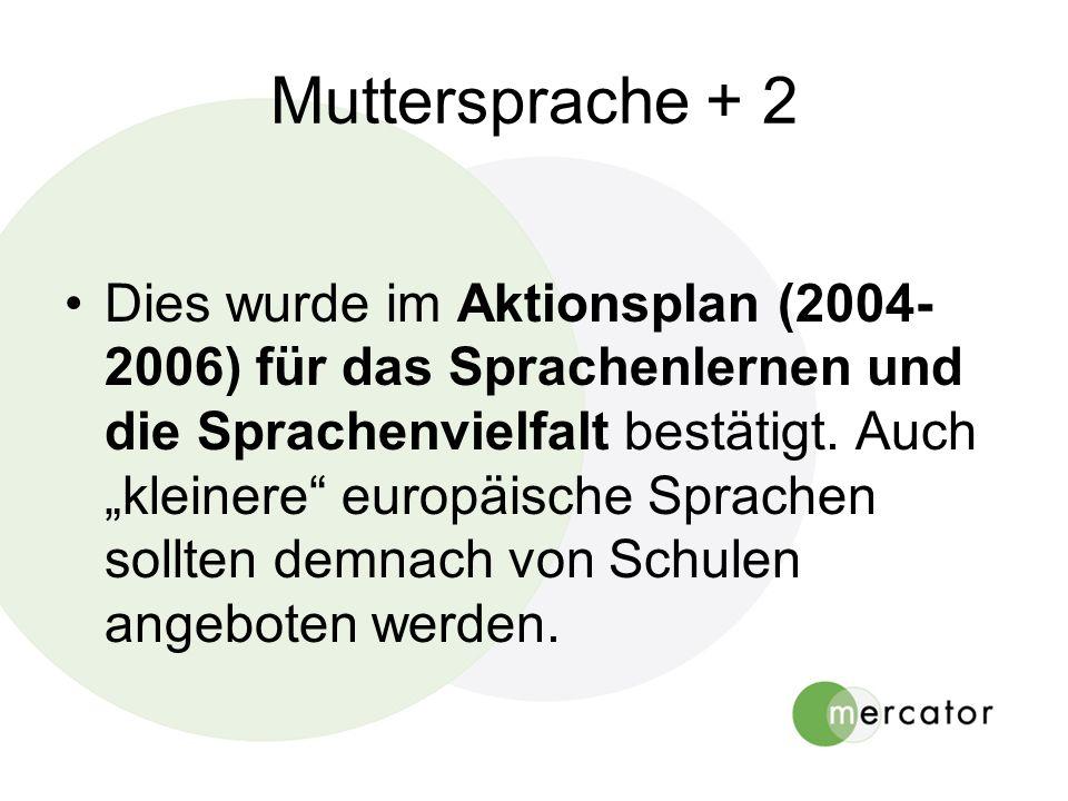 Muttersprache + 2 Dies wurde im Aktionsplan (2004- 2006) für das Sprachenlernen und die Sprachenvielfalt bestätigt. Auch kleinere europäische Sprachen