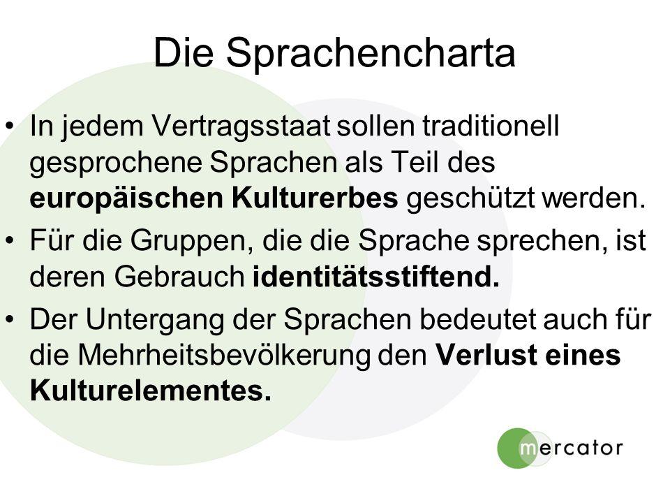Die Sprachencharta In jedem Vertragsstaat sollen traditionell gesprochene Sprachen als Teil des europäischen Kulturerbes geschützt werden. Für die Gru
