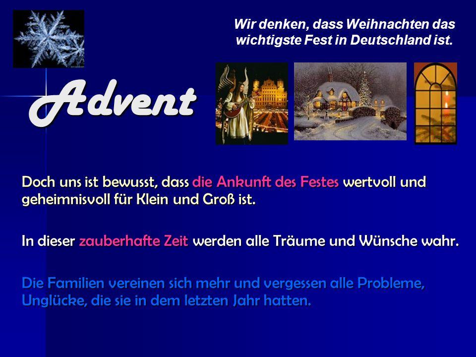 Advent Doch uns ist bewusst, dass die Ankunft des Festes wertvoll und geheimnisvoll für Klein und Groß ist. In dieser zauberhafte Zeit werden alle Trä