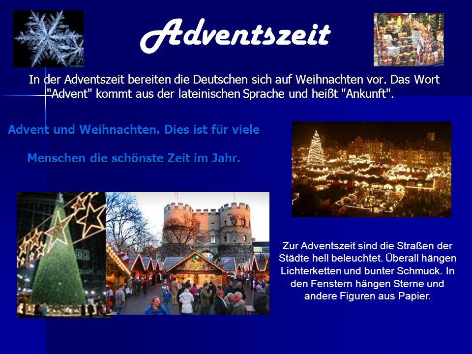 Advent und Weihnachten. Dies ist für viele Menschen die schönste Zeit im Jahr. In der Adventszeit bereiten die Deutschen sich auf Weihnachten vor. Das