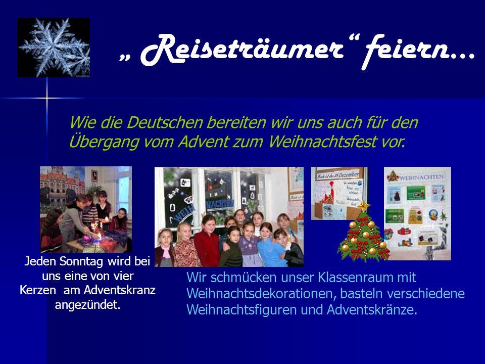Wir schmücken unser Klassenraum mit Weihnachtsdekorationen, basteln verschiedene Weihnachtsfiguren und Adventskränze. Reiseträumer feiern… Wie die Deu