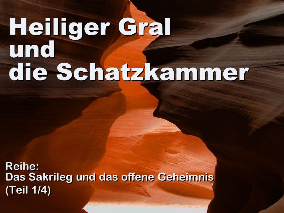 Heiliger Gral und die Schatzkammer Reihe: Das Sakrileg und das offene Geheimnis (Teil 1/4) Reihe: Das Sakrileg und das offene Geheimnis (Teil 1/4)