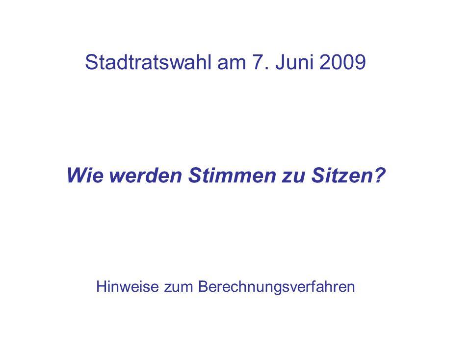 Stadtratswahl am 7. Juni 2009 Wie werden Stimmen zu Sitzen? Hinweise zum Berechnungsverfahren