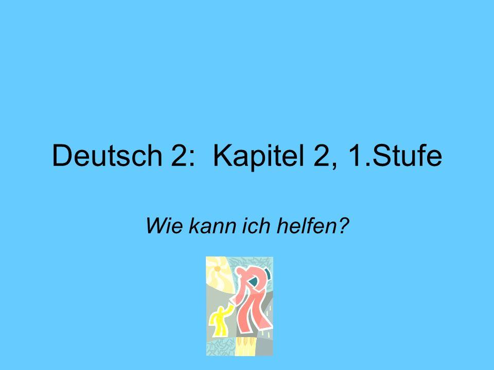 Deutsch 2: Kapitel 2, 1.Stufe Wie kann ich helfen?