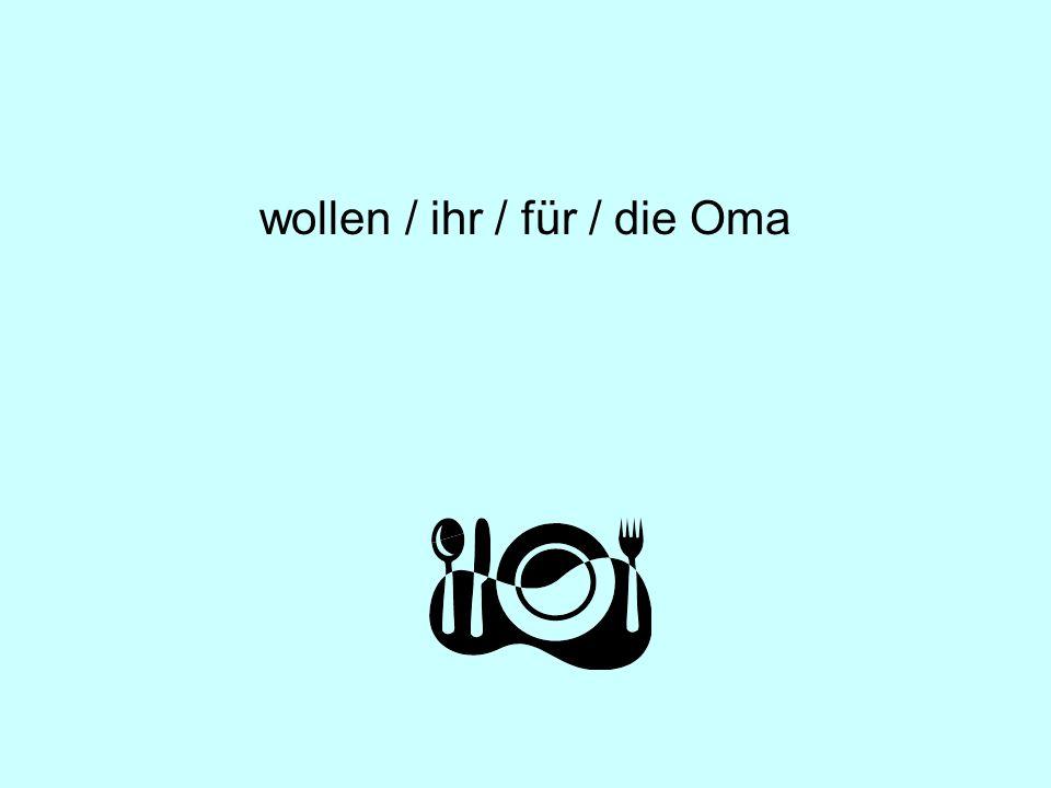 wollen / ihr / für / die Oma