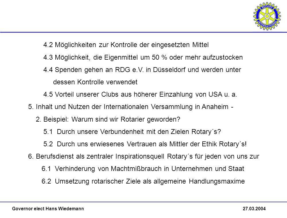 Governor elect Hans Wiedemann 27.03.2004 4.2 Möglichkeiten zur Kontrolle der eingesetzten Mittel 4.3 Möglichkeit, die Eigenmittel um 50 % oder mehr aufzustocken 4.4 Spenden gehen an RDG e.V.