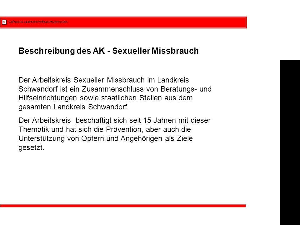 Beschreibung des AK - Sexueller Missbrauch Der Arbeitskreis Sexueller Missbrauch im Landkreis Schwandorf ist ein Zusammenschluss von Beratungs- und Hilfseinrichtungen sowie staatlichen Stellen aus dem gesamten Landkreis Schwandorf.