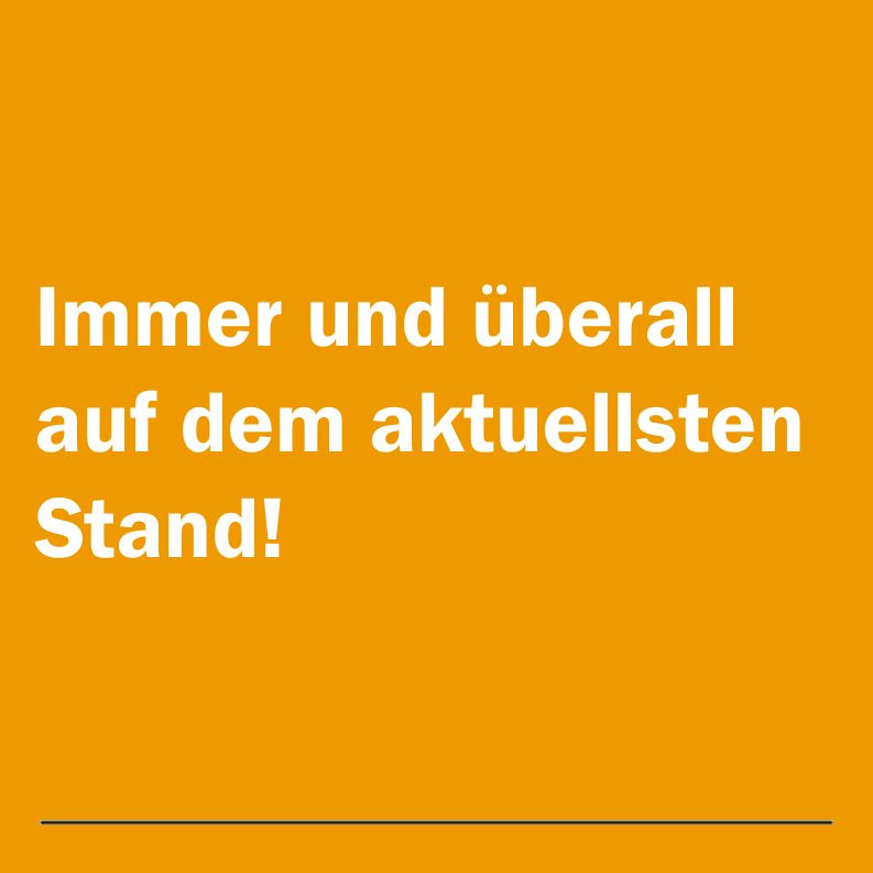 Immer und überall auf dem aktuellsten Stand!