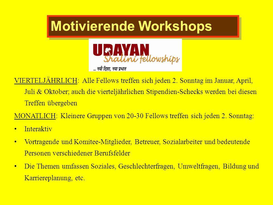 Motivierende Workshops VIERTELJÄHRLICH: Alle Fellows treffen sich jeden 2. Sonntag im Januar, April, Juli & Oktober; auch die vierteljährlichen Stipen