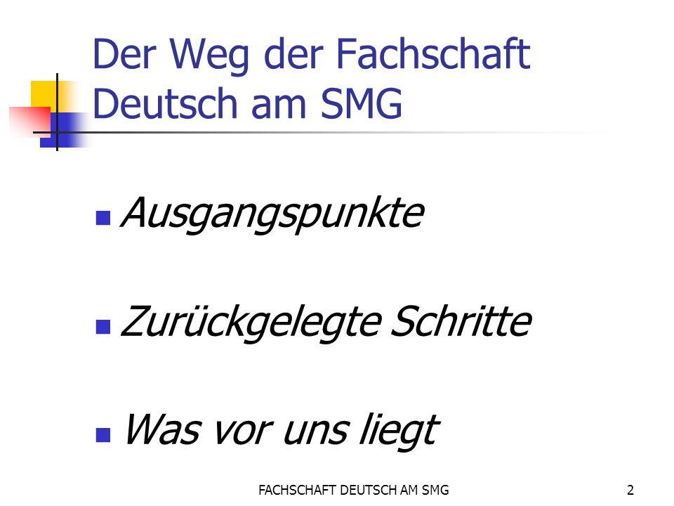 FACHSCHAFT DEUTSCH AM SMG2 Der Weg der Fachschaft Deutsch am SMG Ausgangspunkte Zurückgelegte Schritte Was vor uns liegt