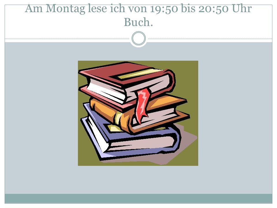 Am Montag lese ich von 19:50 bis 20:50 Uhr Buch.