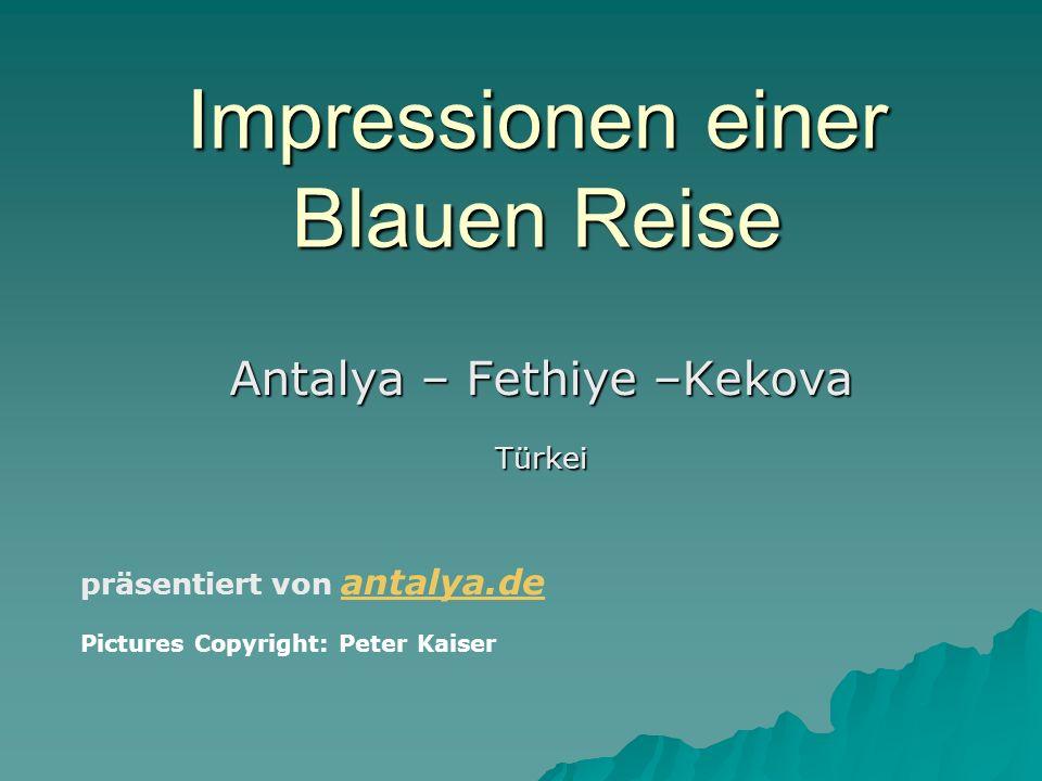 Impressionen einer Blauen Reise Antalya – Fethiye –Kekova Türkei präsentiert von antalya.de antalya.de Pictures Copyright: Peter Kaiser