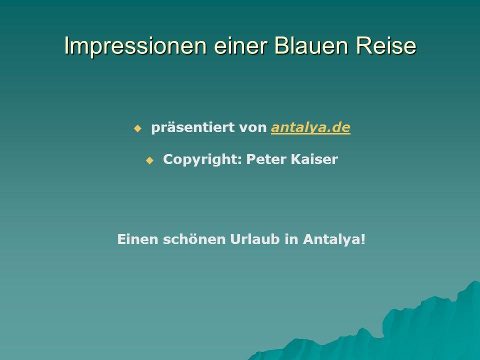 Impressionen einer Blauen Reise präsentiert von antalya.deantalya.de Copyright: Peter Kaiser Einen schönen Urlaub in Antalya!