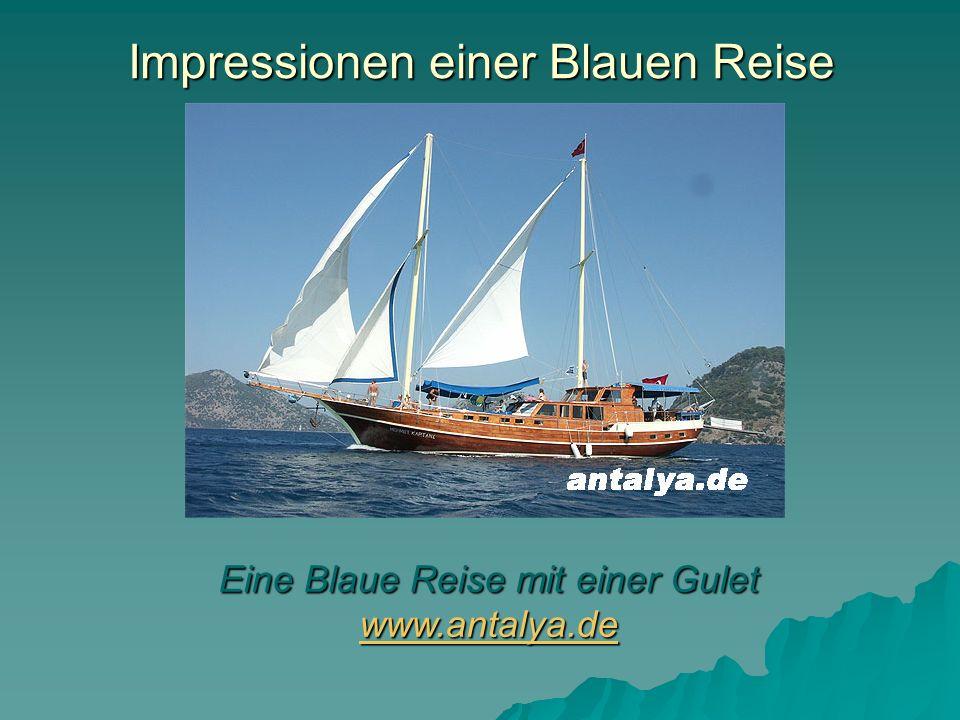 Impressionen einer Blauen Reise Eine Blaue Reise mit einer Gulet www.antalya.de www.antalya.de
