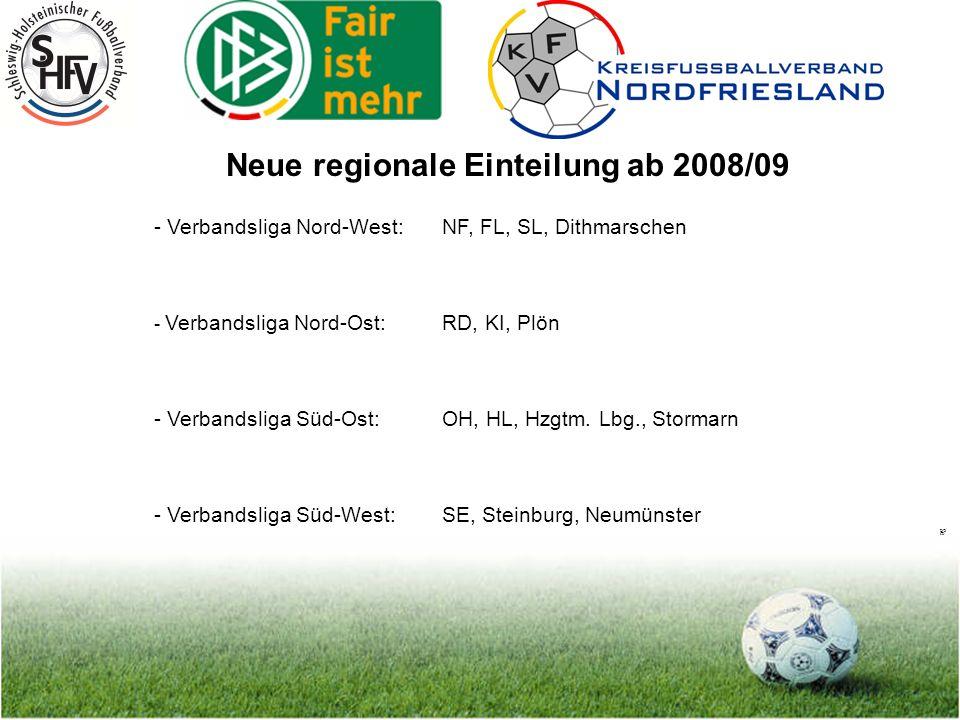 Seite 6 Neue regionale Einteilung ab 2008/09 - Verbandsliga Nord-West: NF, FL, SL, Dithmarschen - Verbandsliga Nord-Ost: RD, KI, Plön - Verbandsliga Süd-Ost: OH, HL, Hzgtm.