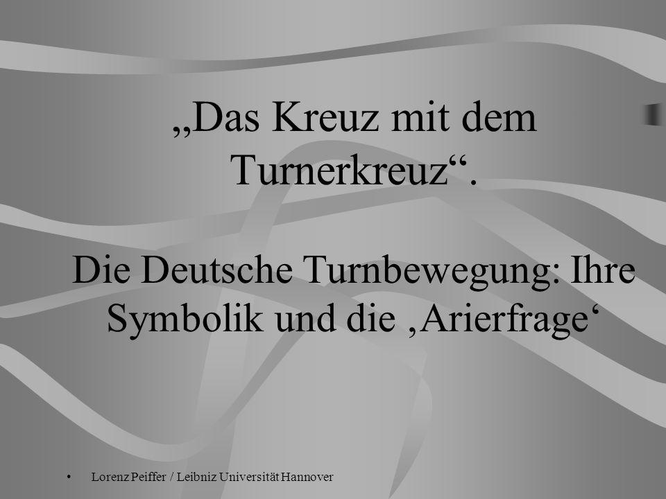 Das Kreuz mit dem Turnerkreuz. Die Deutsche Turnbewegung: Ihre Symbolik und die Arierfrage Lorenz Peiffer / Leibniz Universität Hannover