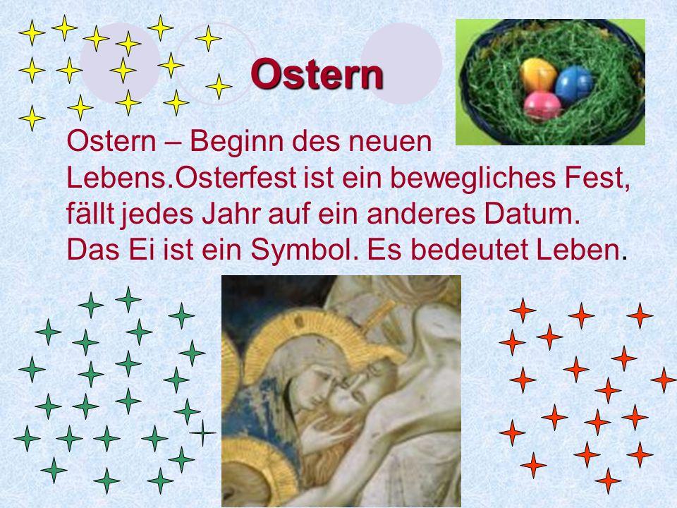 Ostern Ostern – Beginn des neuen Lebens.Osterfest ist ein bewegliches Fest, fällt jedes Jahr auf ein anderes Datum.
