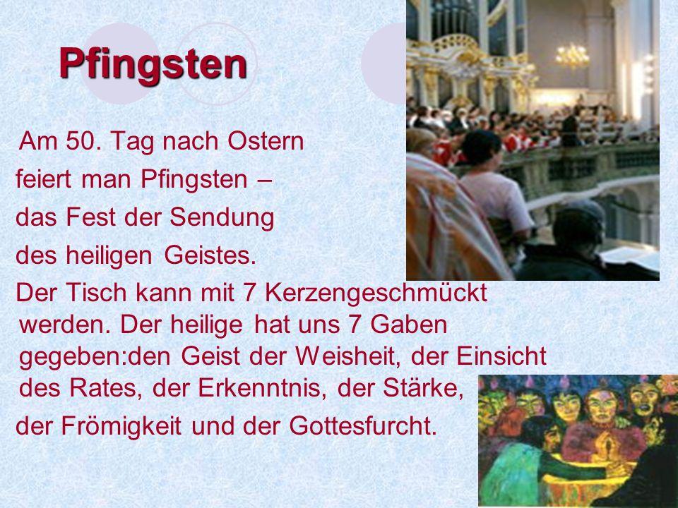Pfingsten Am 50.Tag nach Ostern feiert man Pfingsten – das Fest der Sendung des heiligen Geistes.