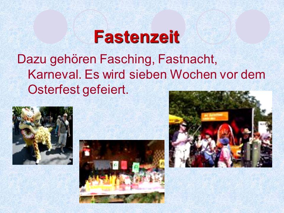 Fastenzeit Dazu gehören Fasching, Fastnacht, Karneval.