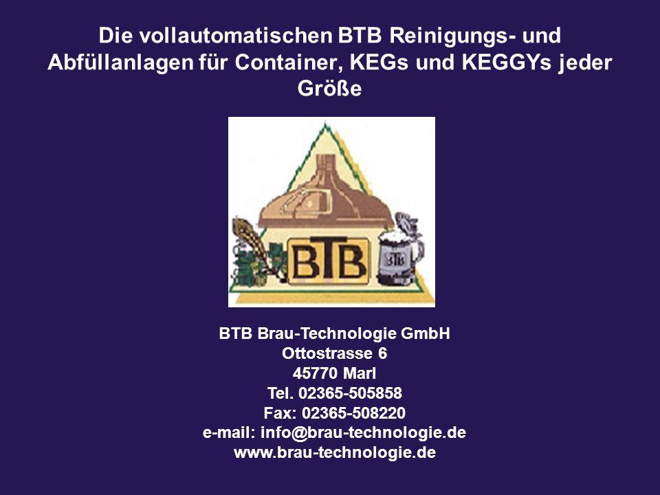 Die vollautomatischen BTB Reinigungs- und Abfüllanlagen für Container, KEGs und KEGGYs jeder Größe BTB Brau-Technologie GmbH Ottostrasse 6 45770 Marl Tel.