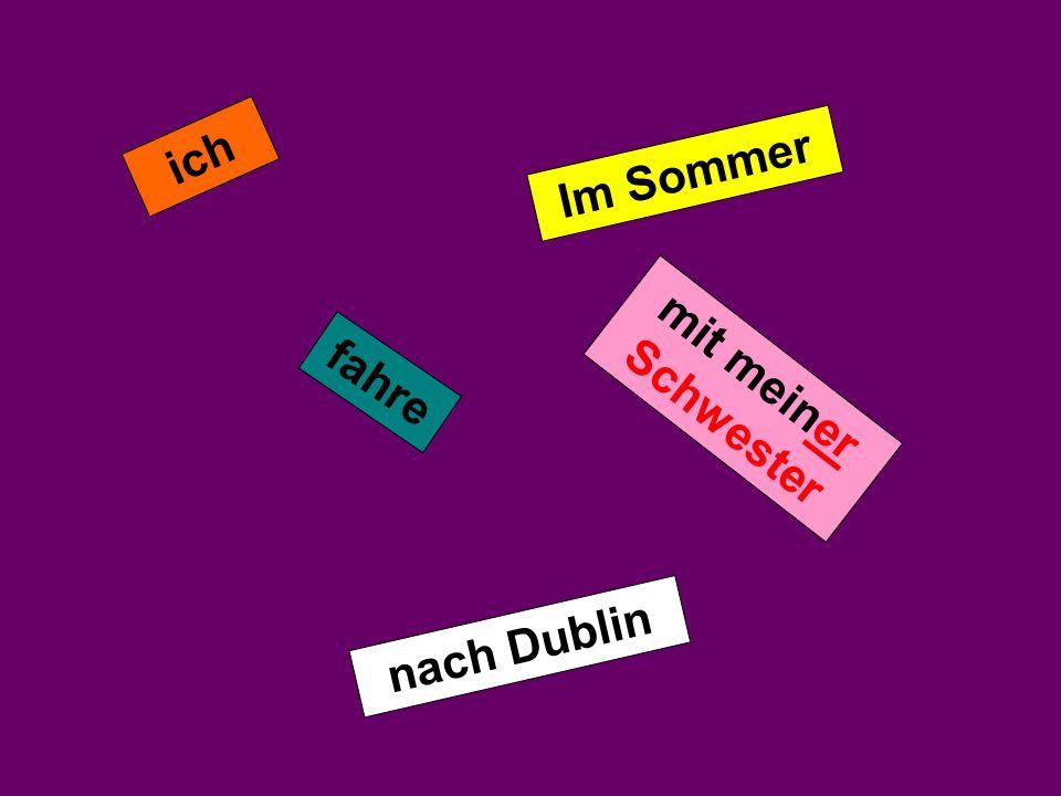 ich fahre mit meiner Schwester nach Dublin Im Sommer