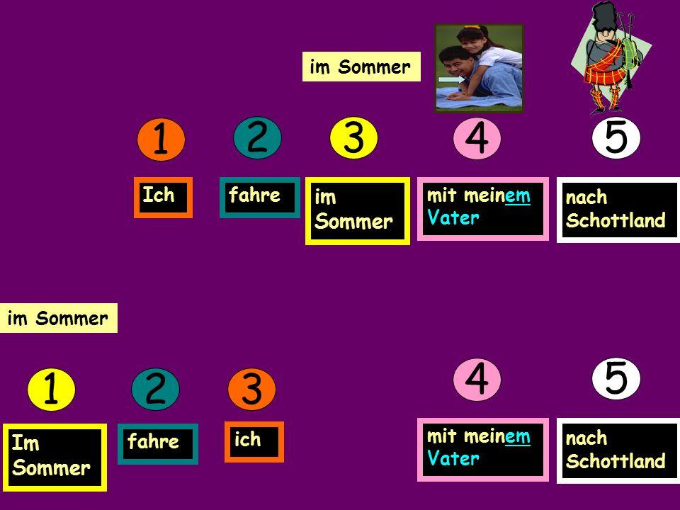 im Sommer 1 2 3 5 Ichfahre im Sommer nach Schottland mit meinem Vater 4 im Sommer 1 Im Sommer 32 ich fahre 5 nach Schottland mit meinem Vater 4