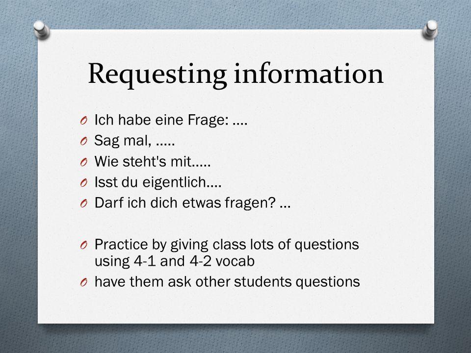 Requesting information O Ich habe eine Frage:.... O Sag mal,.....