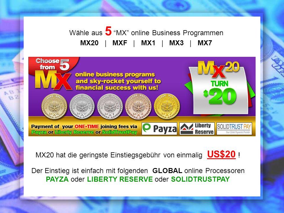 Wähle aus 5 MX online Business Programmen MX20 | MXF | MX1 | MX3 | MX7 MX20 hat die geringste Einstiegsgebühr von einmalig US$20 ! Der Einstieg ist ei