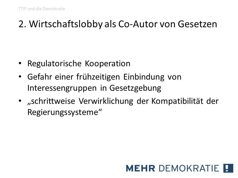 2. Wirtschaftslobby als Co-Autor von Gesetzen Regulatorische Kooperation Gefahr einer frühzeitigen Einbindung von Interessengruppen in Gesetzgebung sc