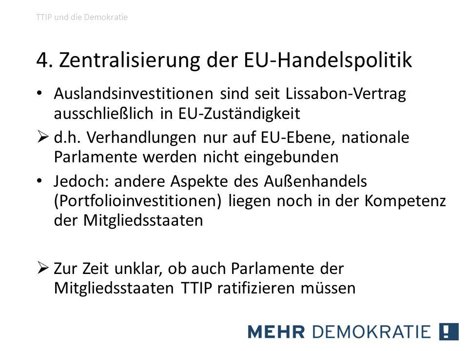 4. Zentralisierung der EU-Handelspolitik Auslandsinvestitionen sind seit Lissabon-Vertrag ausschließlich in EU-Zuständigkeit d.h. Verhandlungen nur au