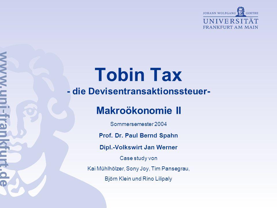 Tobin Tax - die Devisentransaktionssteuer- Makroökonomie II Sommersemester 2004 Prof. Dr. Paul Bernd Spahn Dipl.-Volkswirt Jan Werner Case study von K