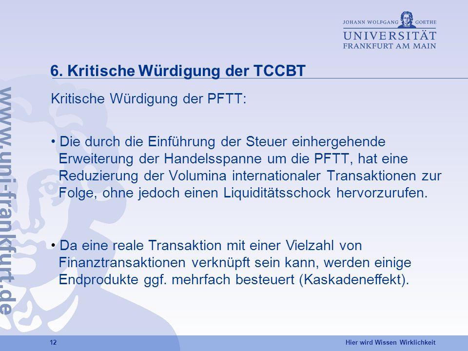 Hier wird Wissen Wirklichkeit 12 6. Kritische Würdigung der TCCBT Kritische Würdigung der PFTT: Die durch die Einführung der Steuer einhergehende Erwe