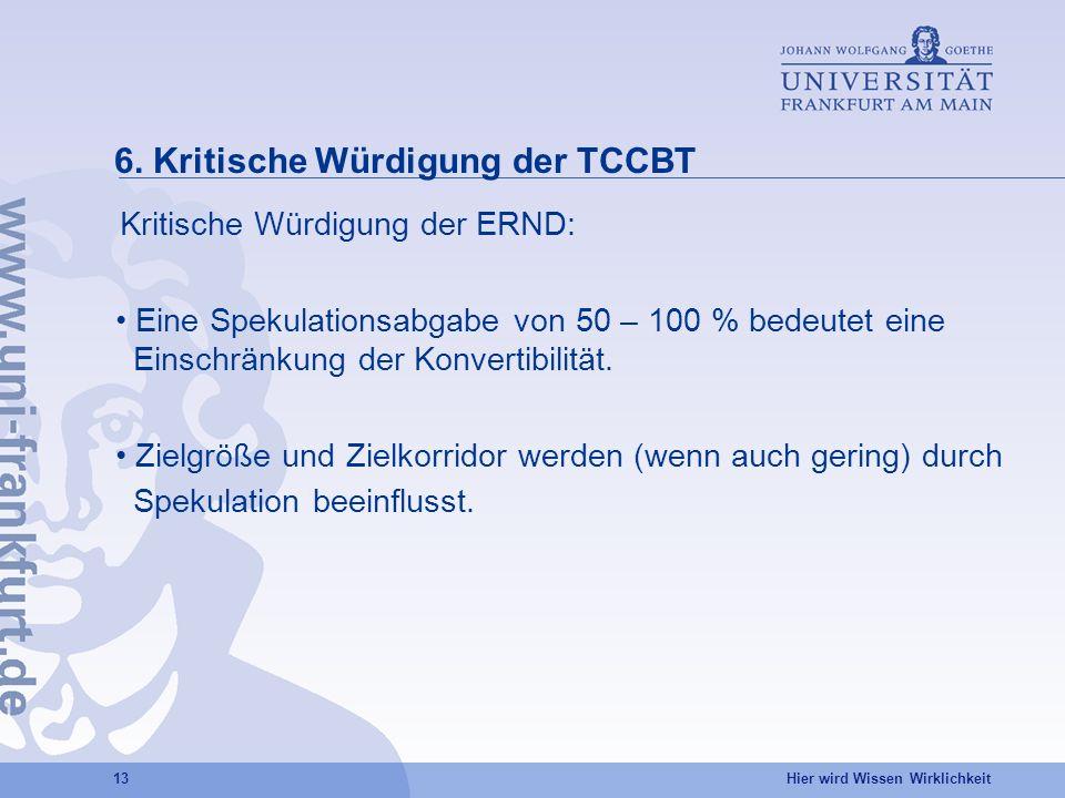 Hier wird Wissen Wirklichkeit 13 6. Kritische Würdigung der TCCBT Kritische Würdigung der ERND: Zielgröße und Zielkorridor werden (wenn auch gering) d