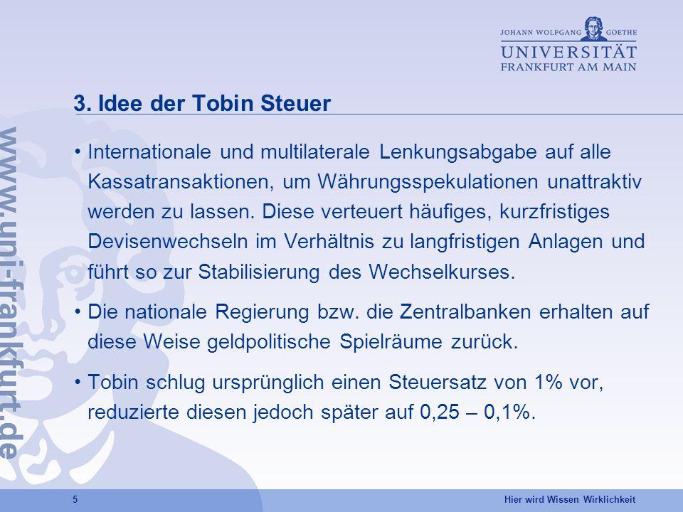 Hier wird Wissen Wirklichkeit 5 3. Idee der Tobin Steuer Internationale und multilaterale Lenkungsabgabe auf alle Kassatransaktionen, um Währungsspeku
