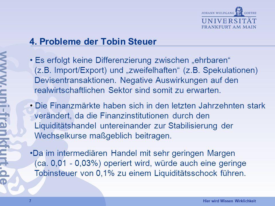 Hier wird Wissen Wirklichkeit 7 4. Probleme der Tobin Steuer Es erfolgt keine Differenzierung zwischen ehrbaren (z.B. Import/Export) und zweifelhaften